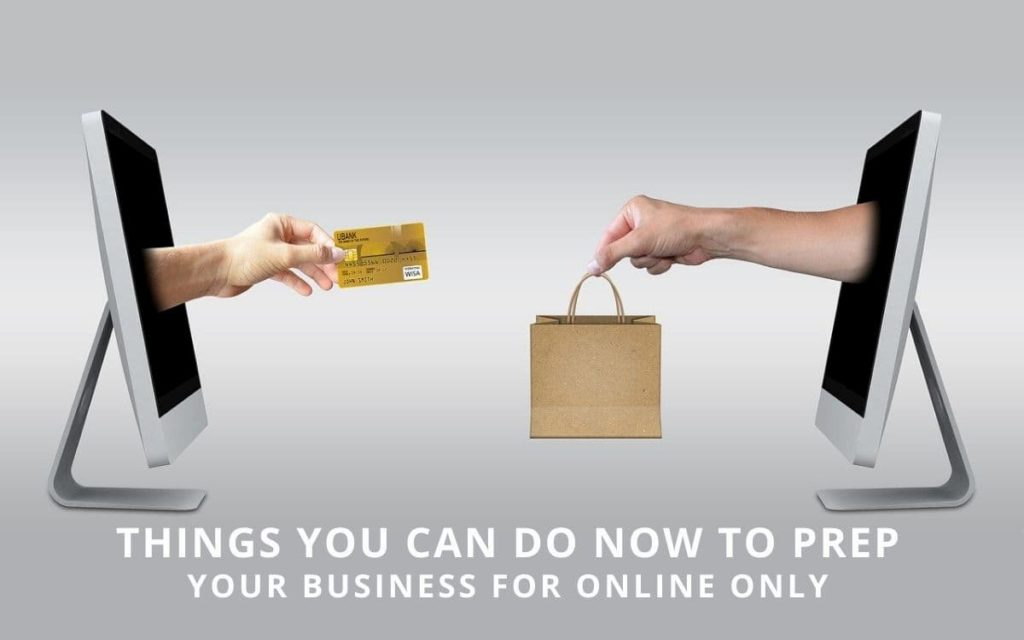Things you can do now to prep your business for online only