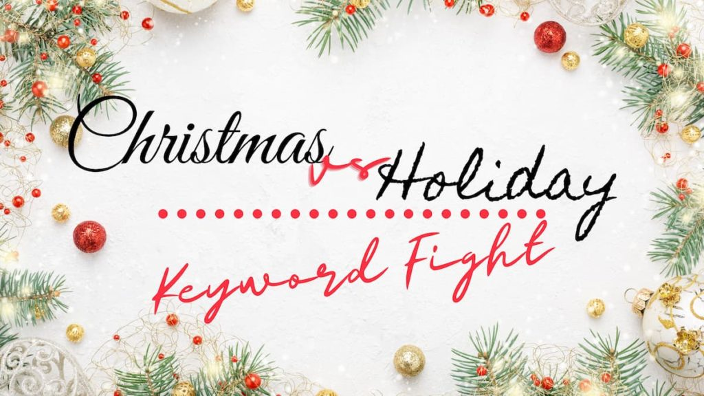 Christmas vs Holiday Keyword Fight