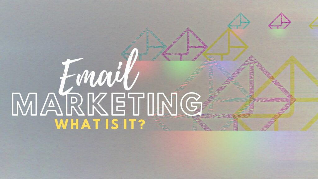 Email Marketing: What is it?
